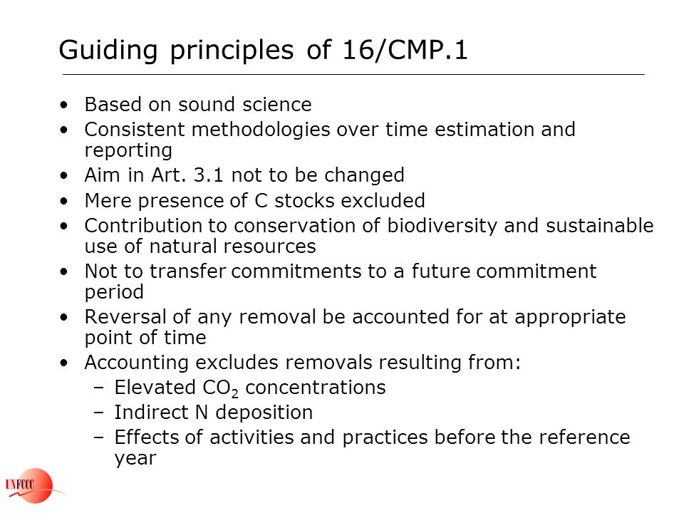 Guiding principles of 16/CMP.1 Based on sound science Consistent methodologies over time estimation and reporting Aim in Art. 3.1 not to be changed Me