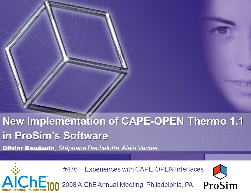 www.prosim.net CAPE-OPEN Thermo 1.1 in ProSim's Software – 2008 AIChE annual meeting - Philadelphia – November 16-21, 2008 Outline Simulis ® Thermodynamics Overview ProSimPlus ® Overview ProSim's Software and CAPE-OPEN: Main Milestones ProSim's Software and CAPE-OPEN: Demos Demo 1a: Unit Socket (using Thermo 1.0) Demo 1b: Unit Socket (using Thermo 1.1) Demo 2: Simulis ® Thermodynamics as a Bridge Conclusion