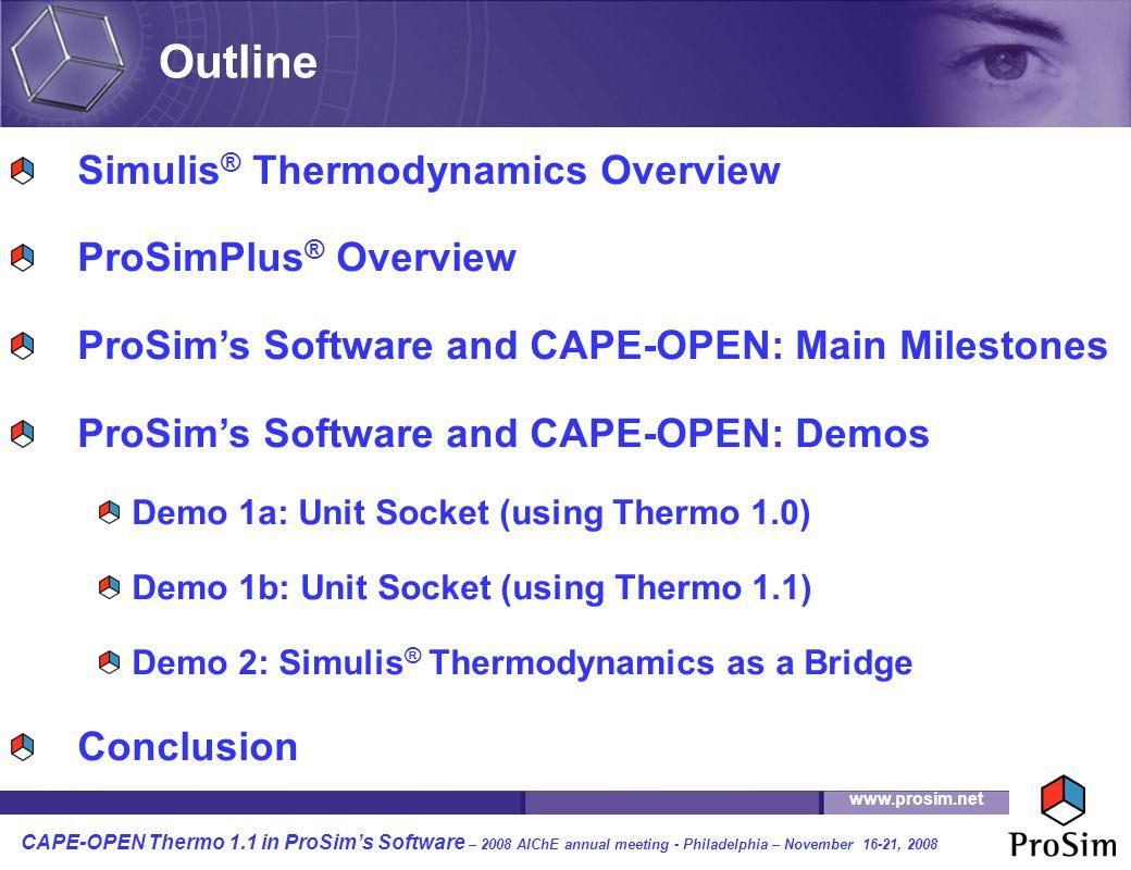 www.prosim.net CAPE-OPEN Thermo 1.1 in ProSim's Software – 2008 AIChE annual meeting - Philadelphia – November 16-21, 2008 Microsoft ® Excel MATLAB ® P.M.E.