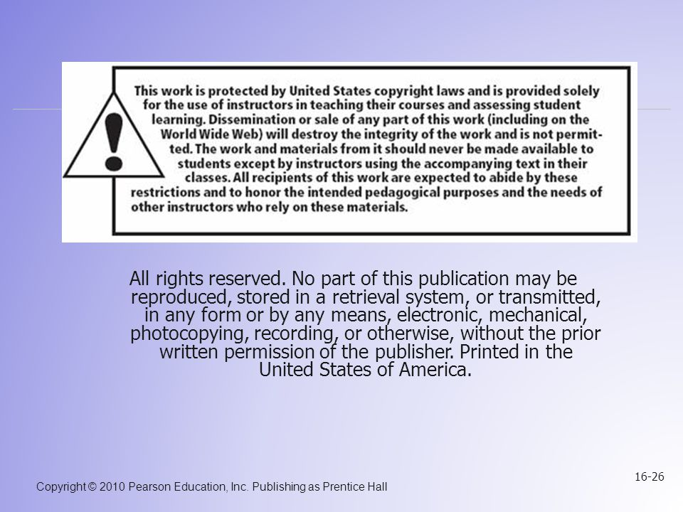 Copyright © 2010 Pearson Education, Inc. Publishing as Prentice Hall 16-26 All rights reserved. No part of this publication may be reproduced, stored