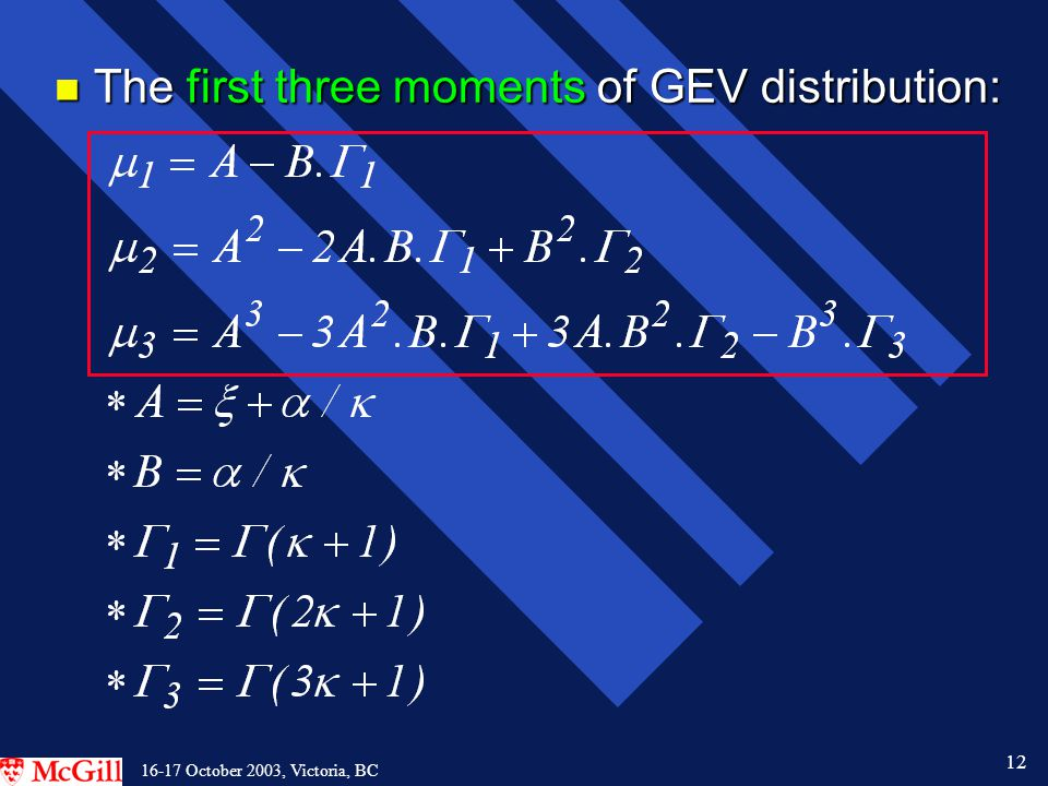 12 16-17 October 2003, Victoria, BC n The first three moments of GEV distribution: