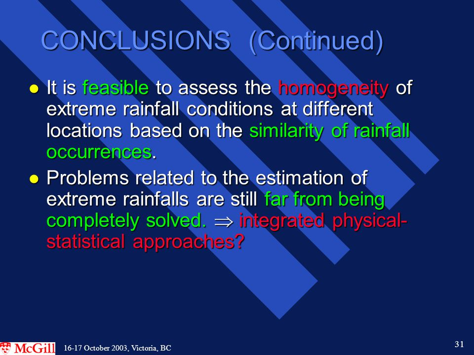 31 16-17 October 2003, Victoria, BC CONCLUSIONS (Continued) l It is feasible to assess the homogeneity of extreme rainfall conditions at different locations based on the similarity of rainfall occurrences.