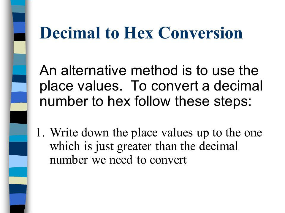 Decimal to Hex Conversion Example 3 Convert 109 10 to hex Answer : 109 10 = 6 13 16 = 6D 16 16109 166with a remainder of13 0with a remainder of6