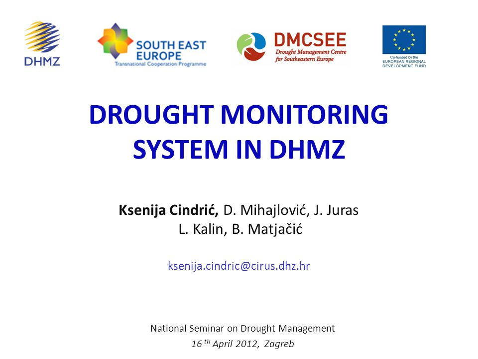 DROUGHT MONITORING SYSTEM IN DHMZ National Seminar on Drought Management 16 th April 2012, Zagreb Ksenija Cindrić, D.