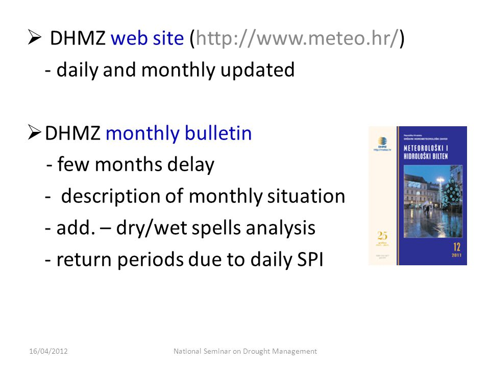  DHMZ web site (http://www.meteo.hr/) - daily and monthly updated  DHMZ monthly bulletin - few months delay - description of monthly situation - add.