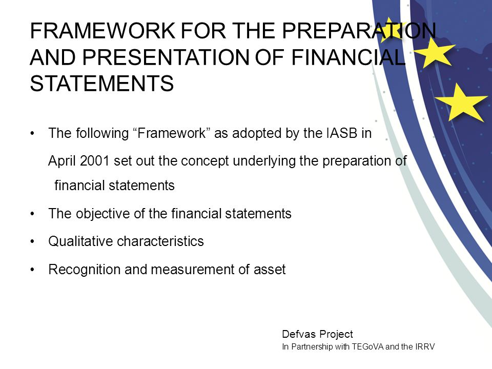 "Defvas Project In Partnership with TEGoVA and the IRRV FRAMEWORK FOR THE PREPARATION AND PRESENTATION OF FINANCIAL STATEMENTS The following ""Framework"