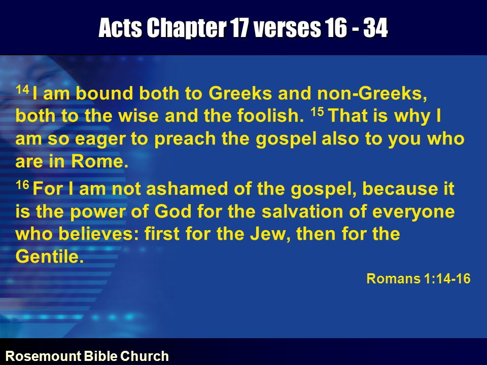 Rosemount Bible Church Acts Chapter 17 verses 16 - 34 14 I am bound both to Greeks and non-Greeks, both to the wise and the foolish.