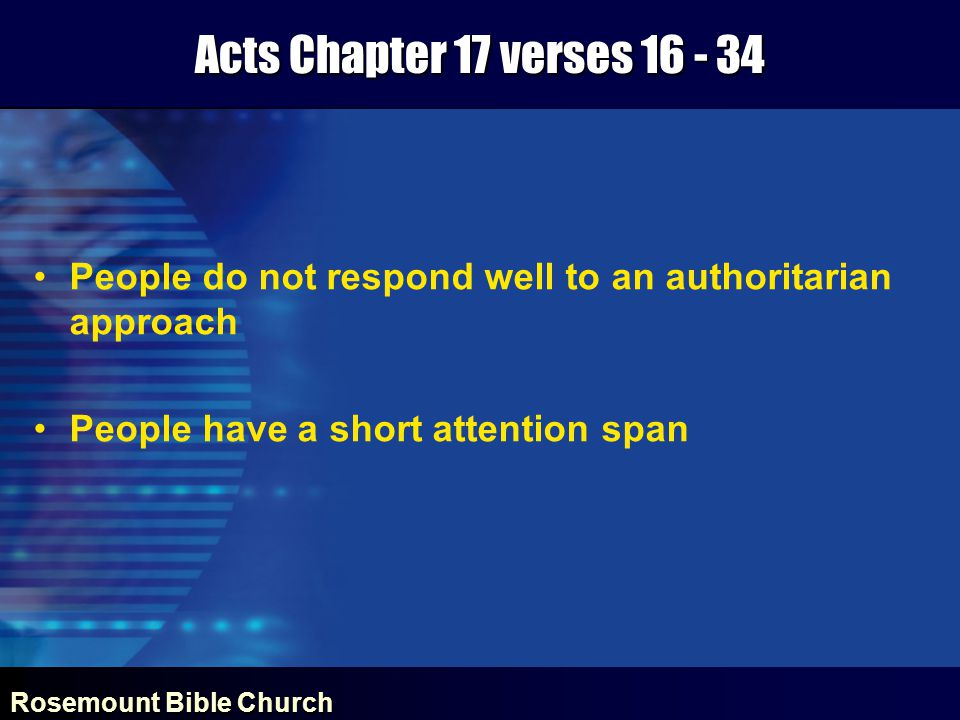 Rosemount Bible Church Acts Chapter 17 verses 16 - 34 People do not respond well to an authoritarian approach People have a short attention span