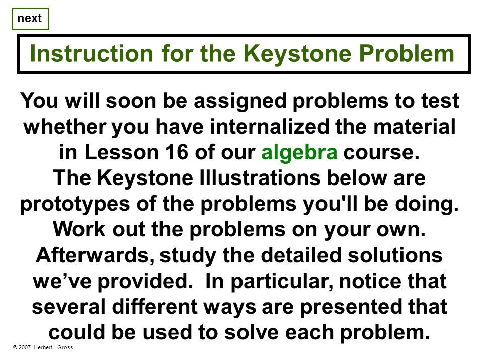 You will soon be assigned problems to test whether you have internalized the material in Lesson 16 of our algebra course.