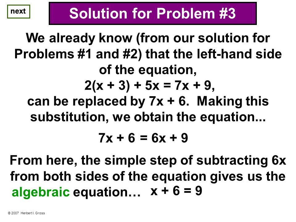 next © 2007 Herbert I. Gross Solution for Problem #3 We already know (from our solution for Problems #1 and #2) that the left-hand side of the equatio