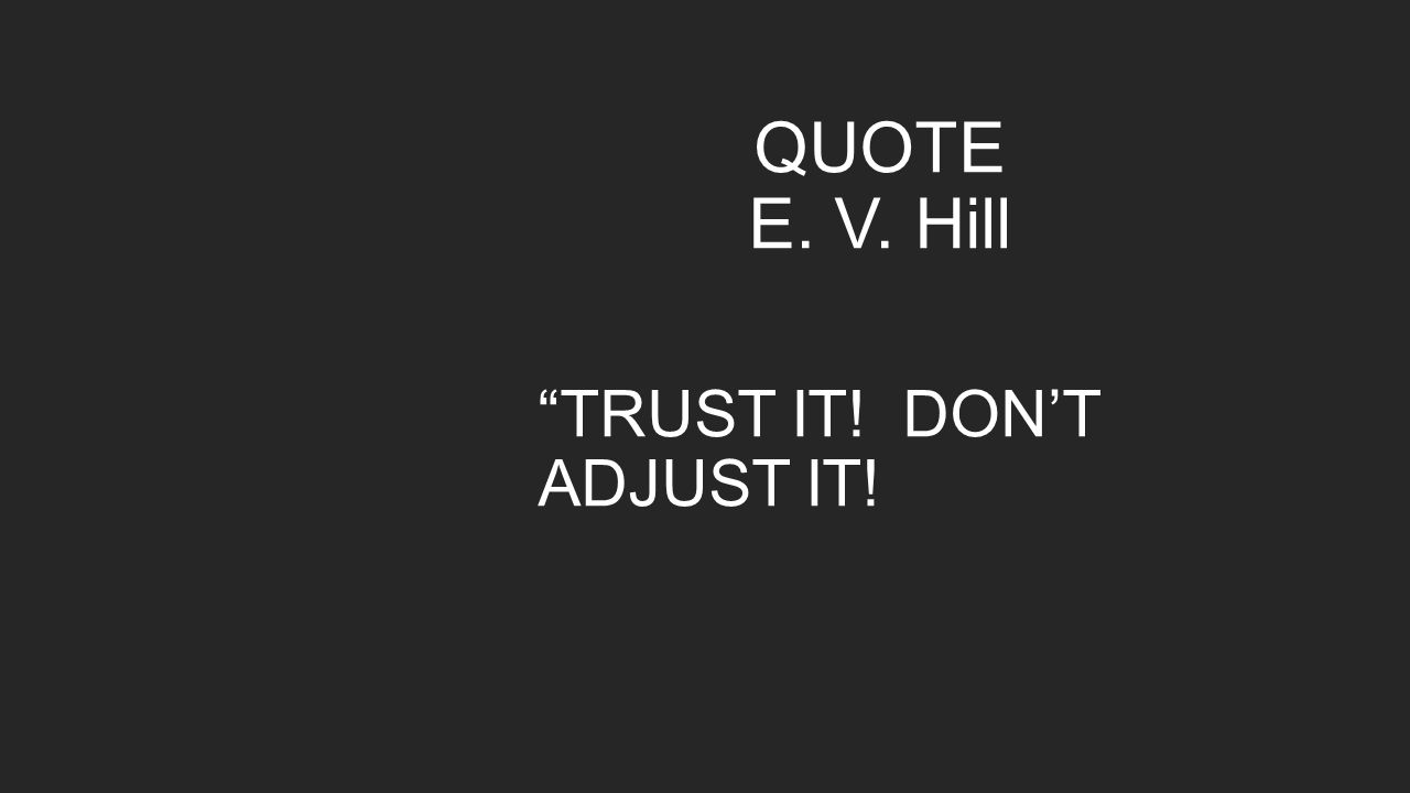 "QUOTE E. V. Hill ""TRUST IT! DON'T ADJUST IT!"