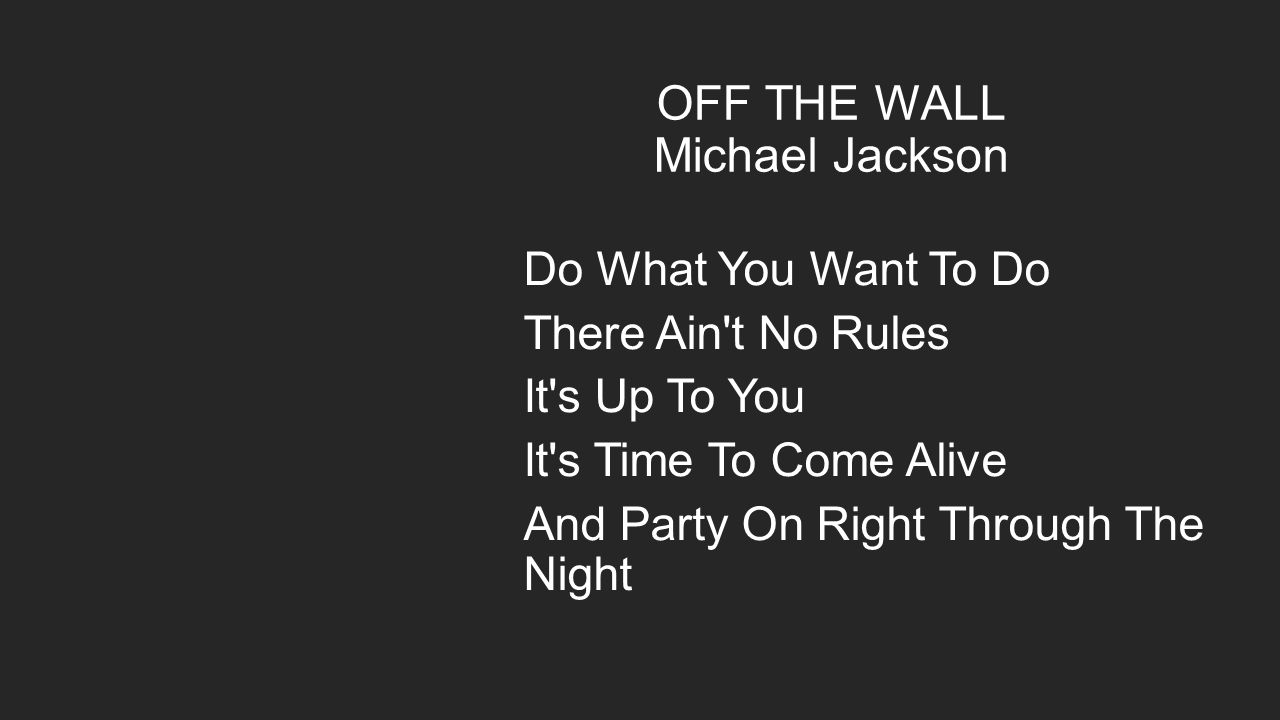 OFF THE WALL Michael Jackson Do What You Want To Do There Ain t No Rules It s Up To You It s Time To Come Alive And Party On Right Through The Night