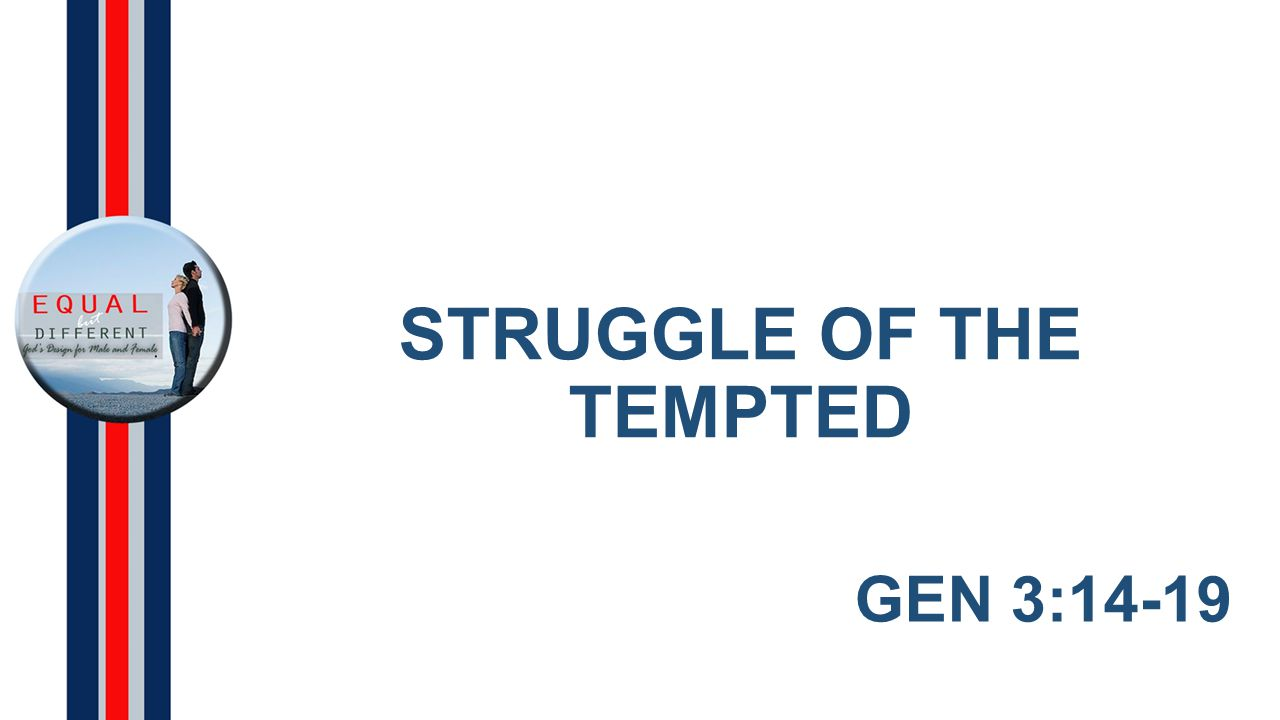 STRUGGLE OF THE TEMPTED GEN 3:14-19