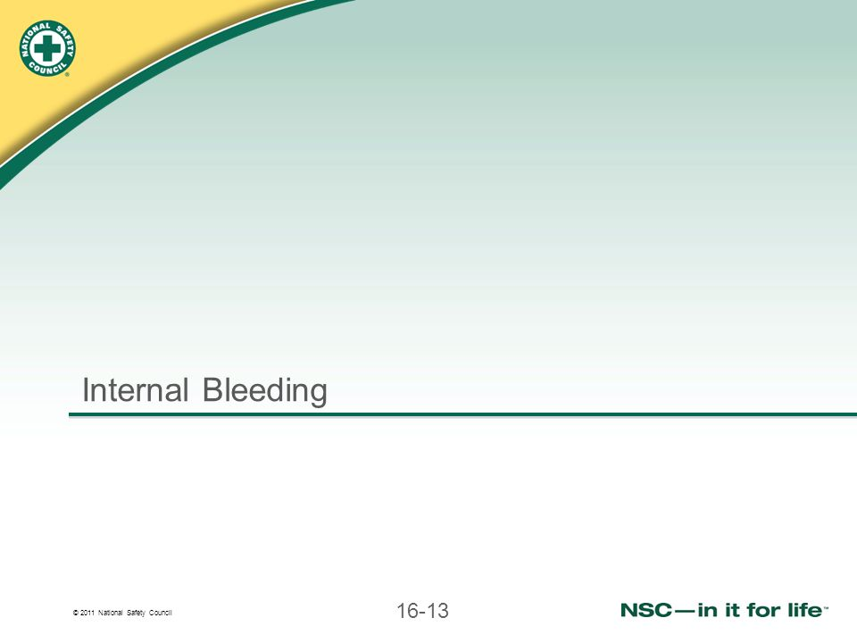 © 2011 National Safety Council 16-13 Internal Bleeding