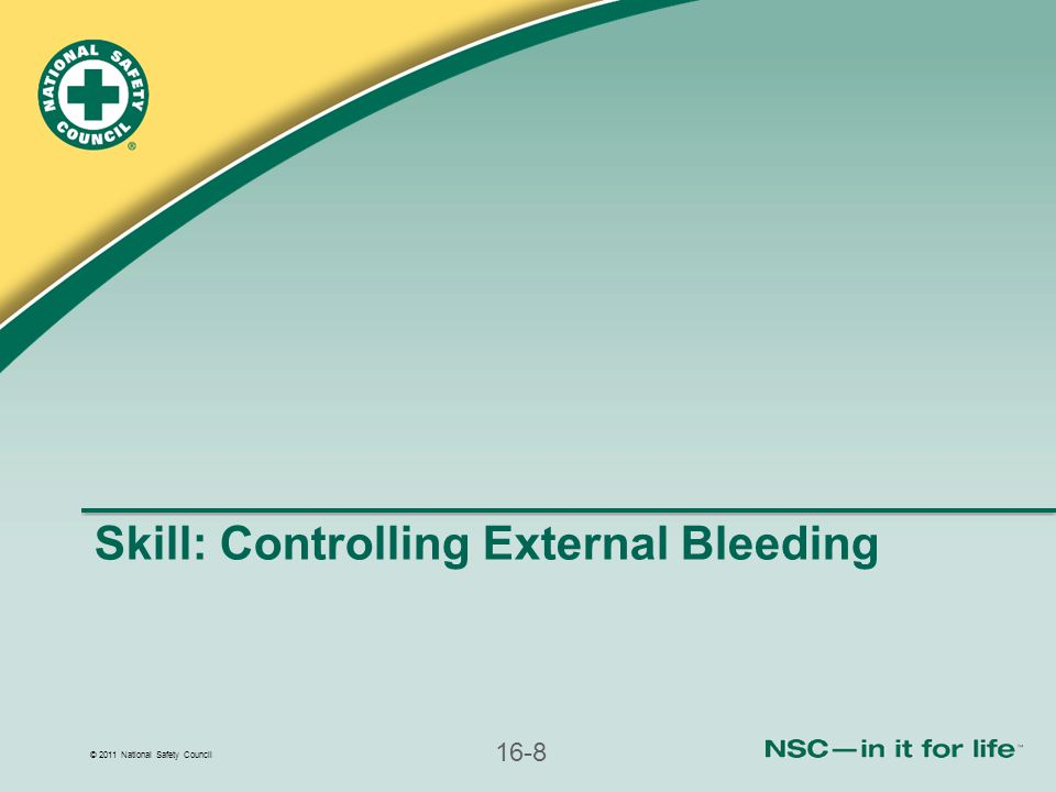 © 2011 National Safety Council 16-8 Skill: Controlling External Bleeding