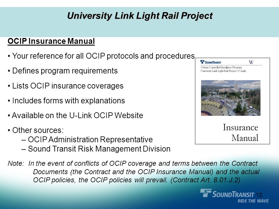 12 University Link Light Rail Project OCIP Insurance Manual Your reference for all OCIP protocols and procedures Defines program requirements Lists OC