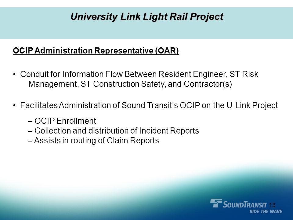 13 University Link Light Rail Project OCIP Administration Representative (OAR) Conduit for Information Flow Between Resident Engineer, ST Risk Managem