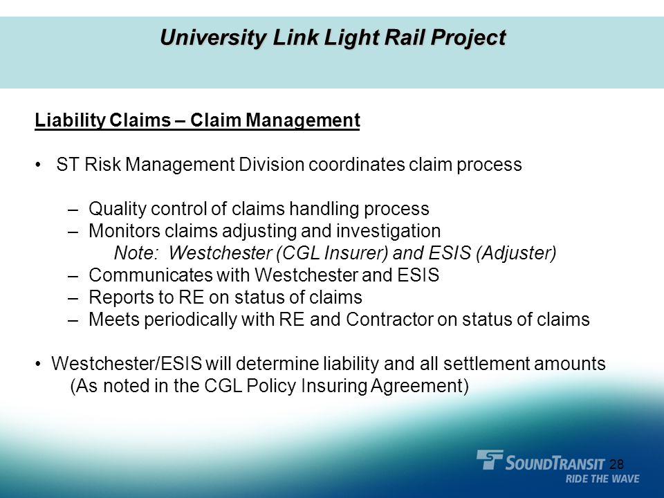 28 University Link Light Rail Project Liability Claims – Claim Management ST Risk Management Division coordinates claim process – Quality control of c