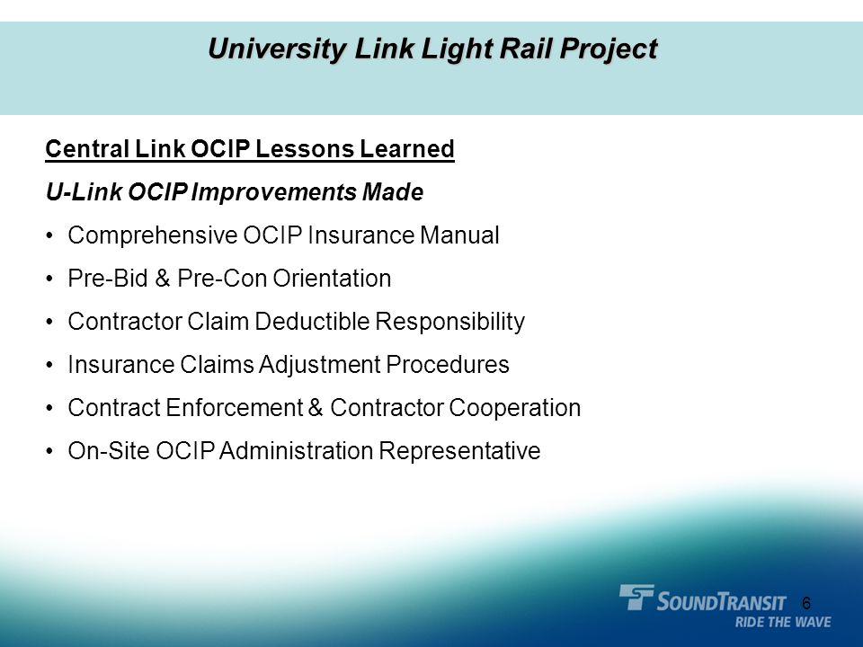 6 University Link Light Rail Project Central Link OCIP Lessons Learned U-Link OCIP Improvements Made Comprehensive OCIP Insurance Manual Pre-Bid & Pre