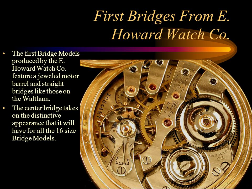 First Bridges From E.Howard Watch Co. The first Bridge Models produced by the E.