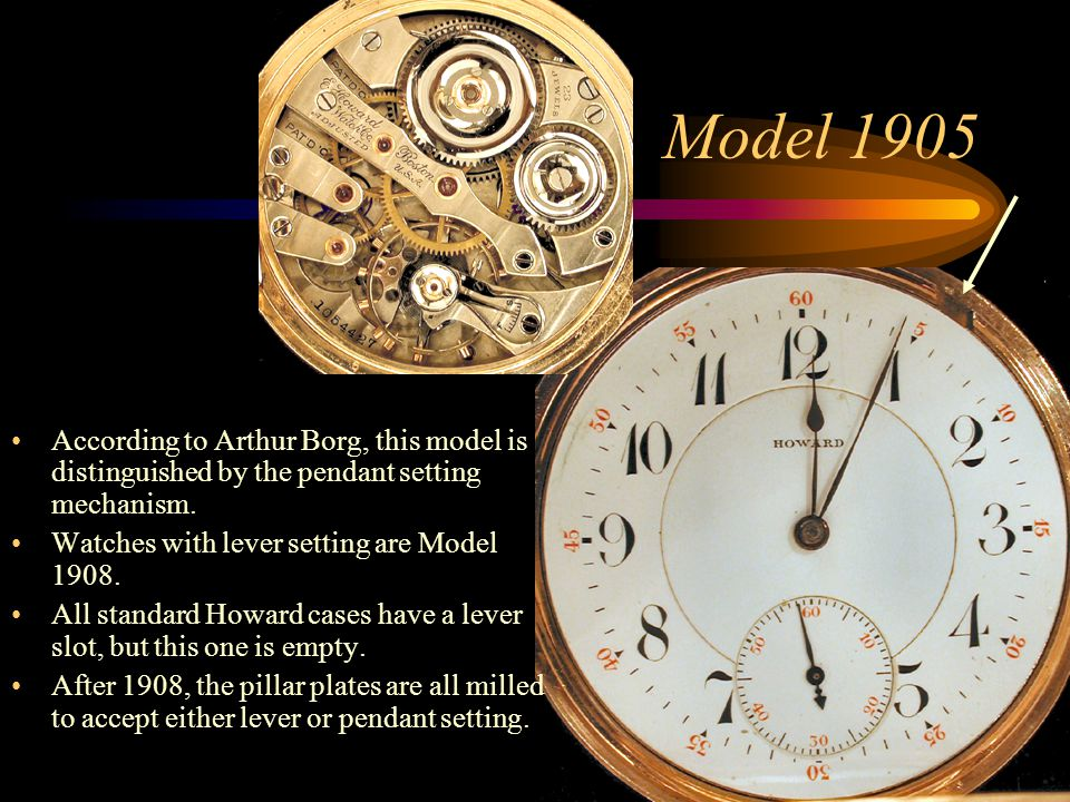 Model 1905 According to Arthur Borg, this model is distinguished by the pendant setting mechanism.