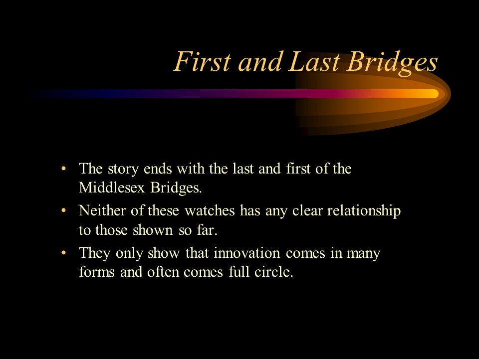 First and Last Bridges The story ends with the last and first of the Middlesex Bridges.