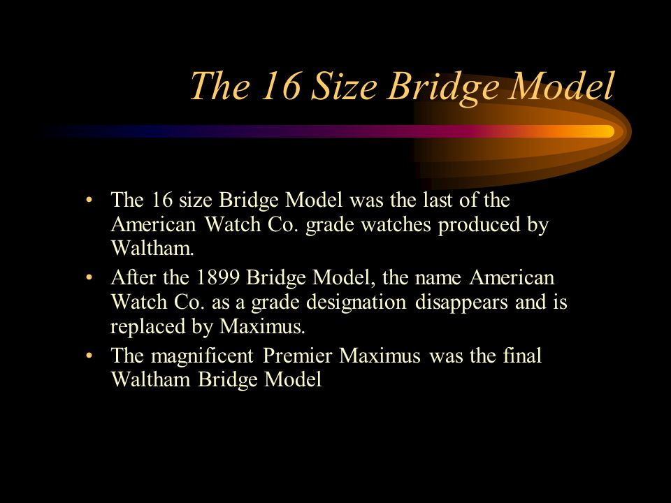 The 16 Size Bridge Model The 16 size Bridge Model was the last of the American Watch Co.