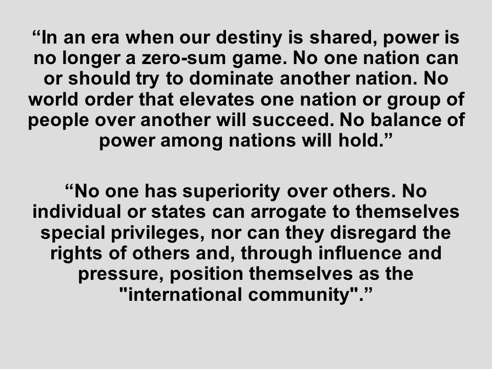 In an era when our destiny is shared, power is no longer a zero-sum game.