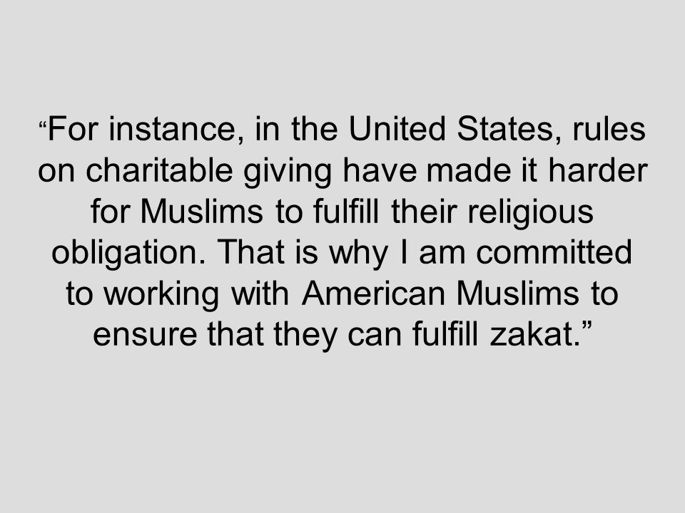 For instance, in the United States, rules on charitable giving have made it harder for Muslims to fulfill their religious obligation.