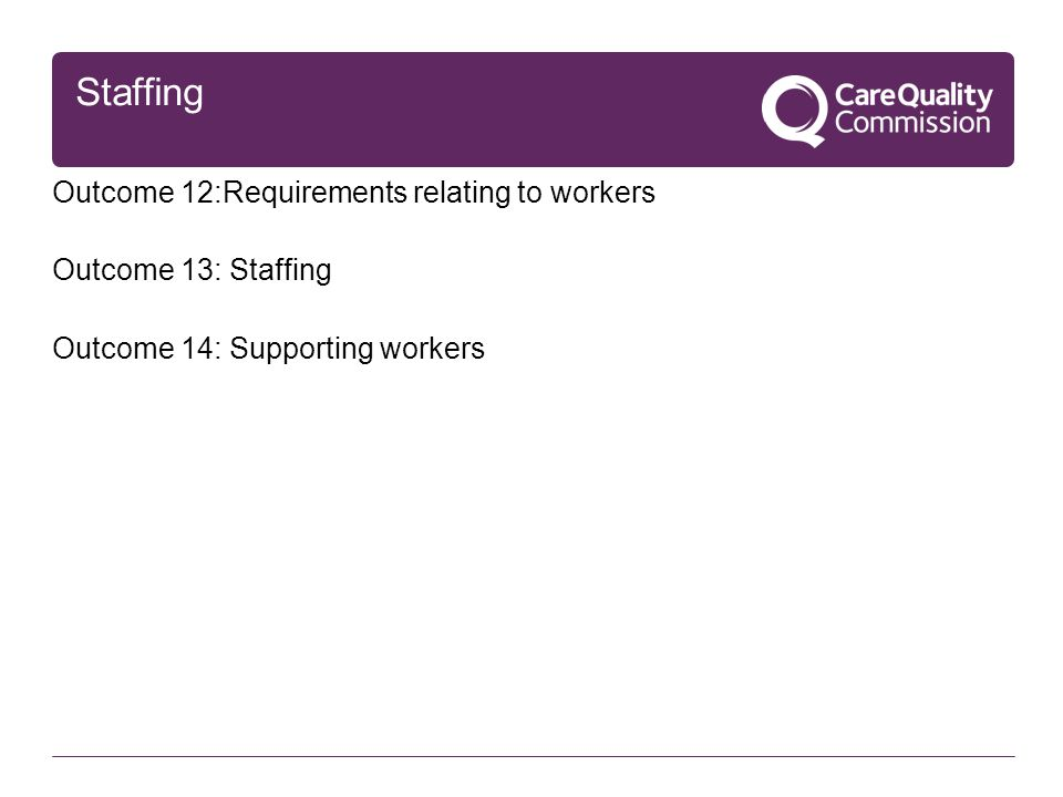 Staffing Outcome 12:Requirements relating to workers Outcome 13: Staffing Outcome 14: Supporting workers