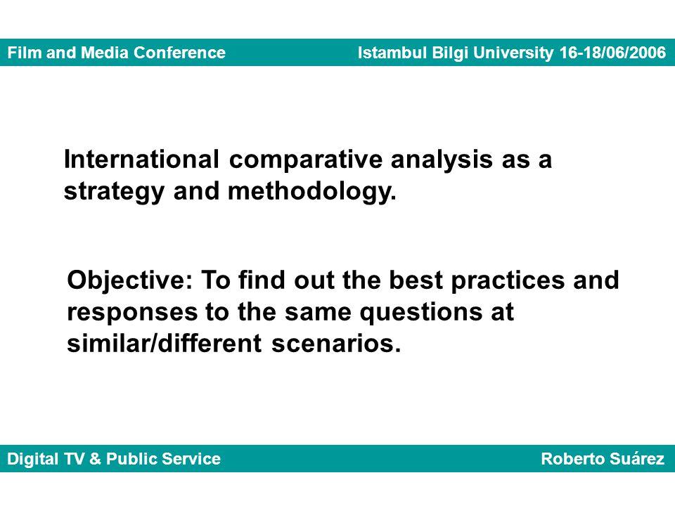 Film and Media Conference Istambul Bilgi University 16-18/06/2006 Digital TV & Public Service Roberto Suárez International comparative analysis as a s