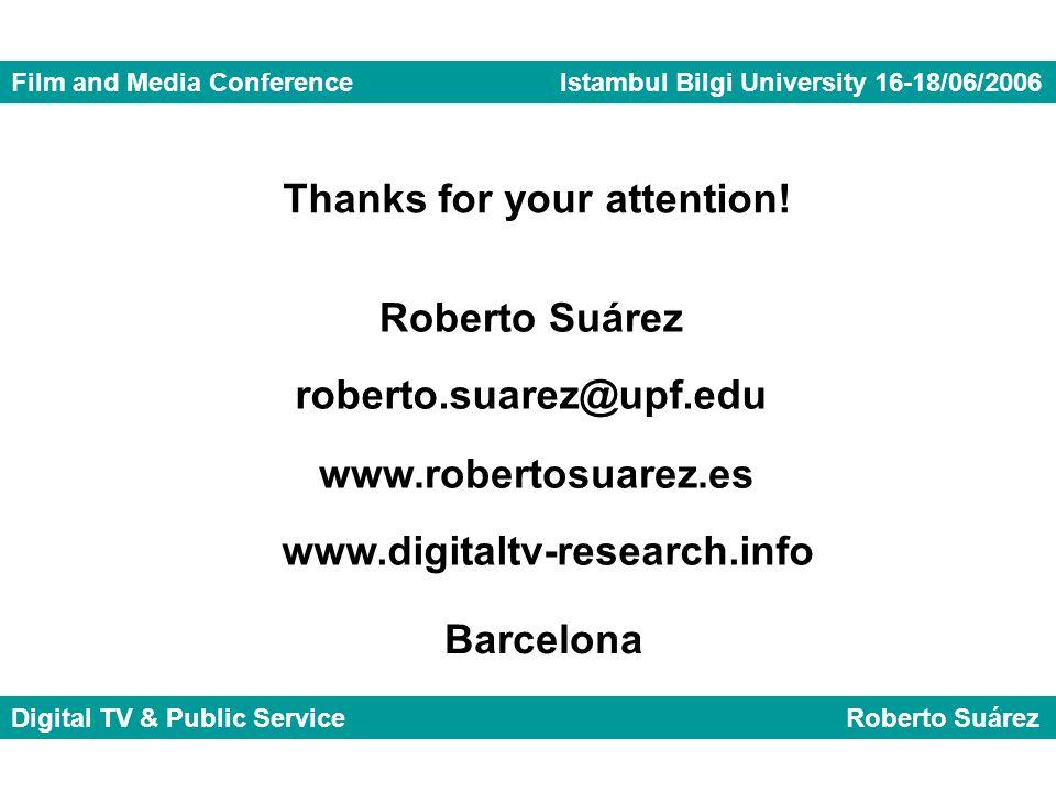 Film and Media Conference Istambul Bilgi University 16-18/06/2006 Digital TV & Public Service Roberto Suárez Thanks for your attention! Roberto Suárez