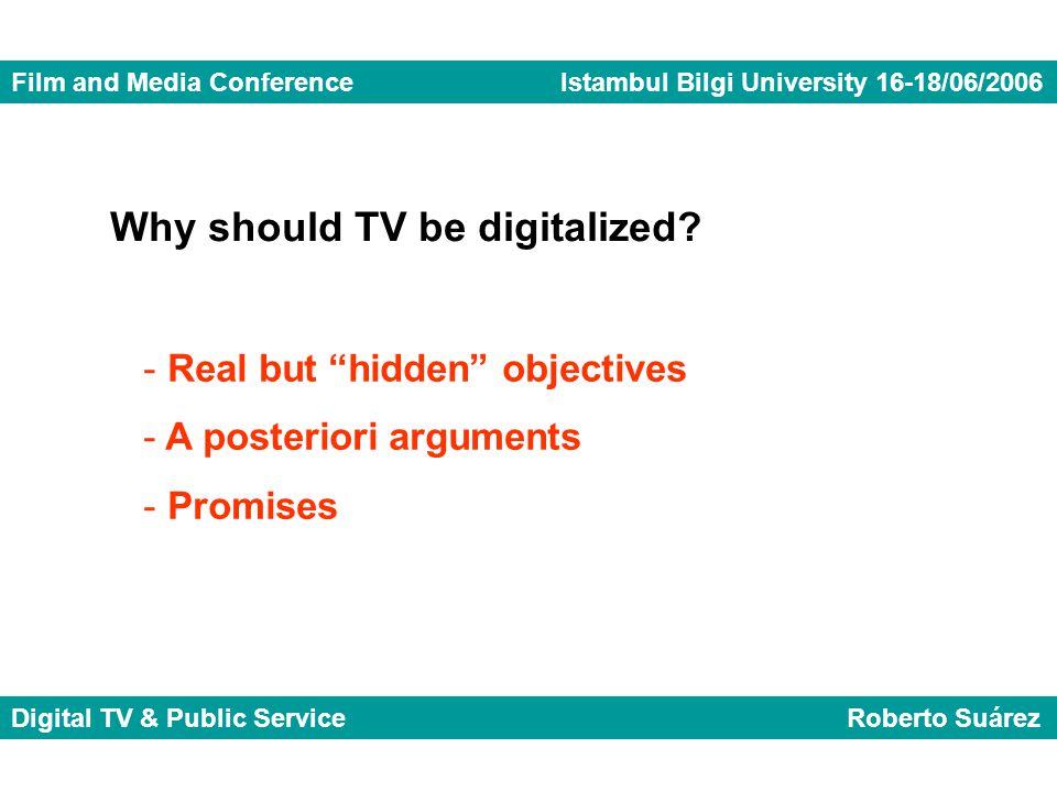Film and Media Conference Istambul Bilgi University 16-18/06/2006 Digital TV & Public Service Roberto Suárez Why should TV be digitalized.