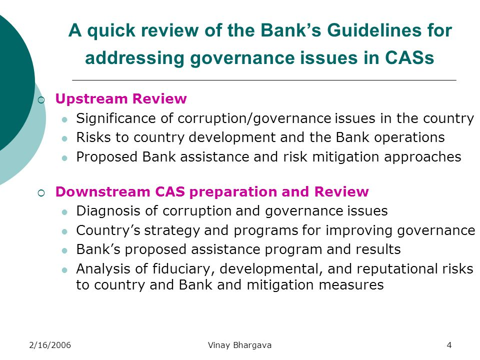 2/16/2006Vinay Bhargava4 A quick review of the Bank's Guidelines for addressing governance issues in CASs  Upstream Review Significance of corruption