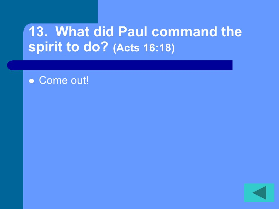 12. What did Lydia persuade Paul and his company to do? (Acts 16:15) To stay at her house.