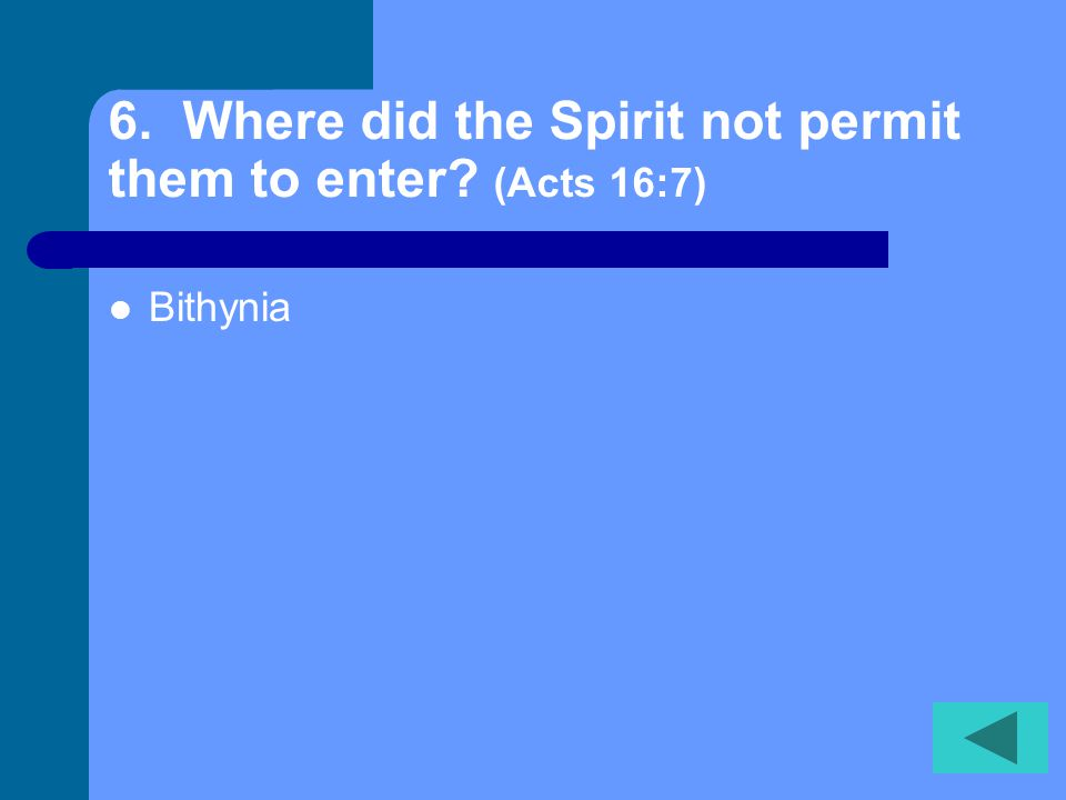 5. Where did the Spirit forbid Paul's company from preaching? (Acts 16:6) Asia