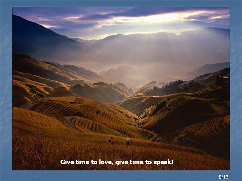 8/16 Give time to love, give time to speak!