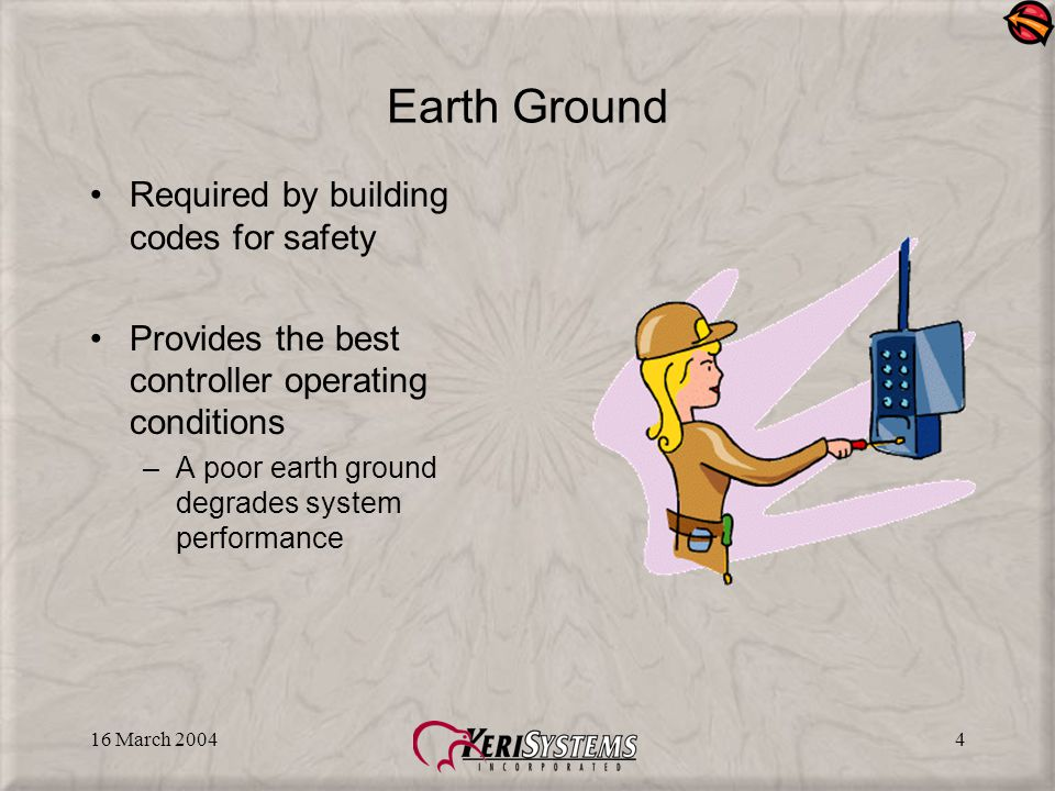 16 March 20044 Earth Ground Required by building codes for safety Provides the best controller operating conditions –A poor earth ground degrades system performance