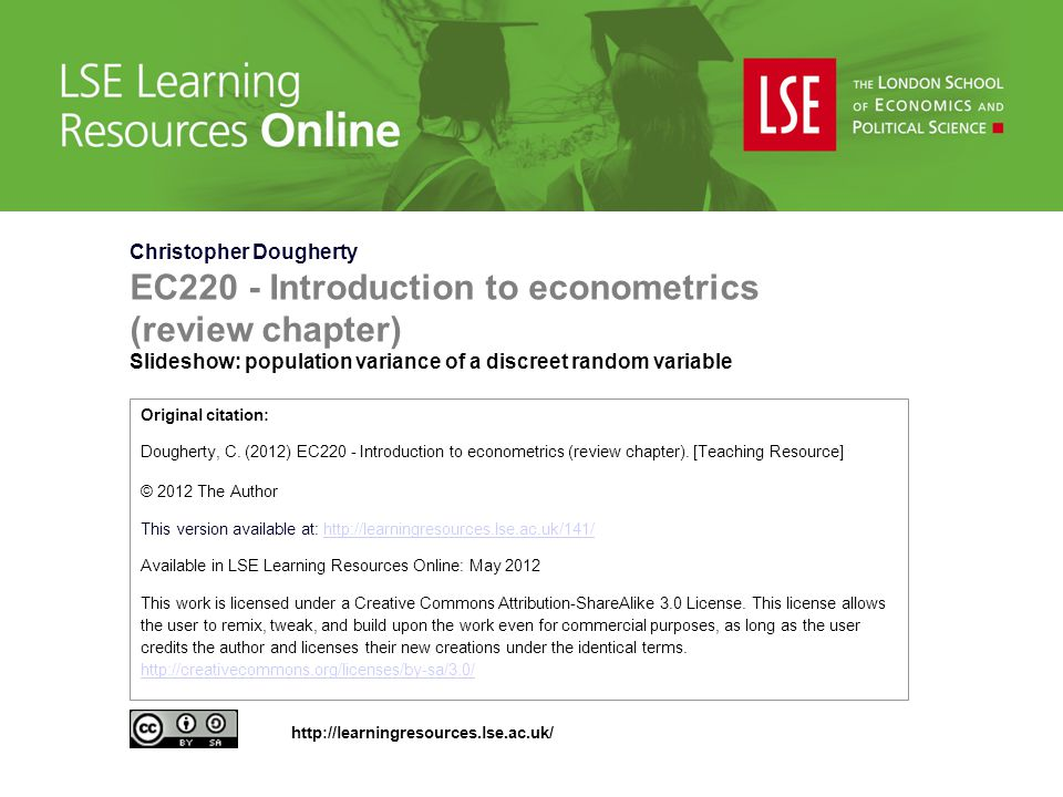 Christopher Dougherty EC220 - Introduction to econometrics (review chapter) Slideshow: population variance of a discreet random variable Original citation: Dougherty, C.