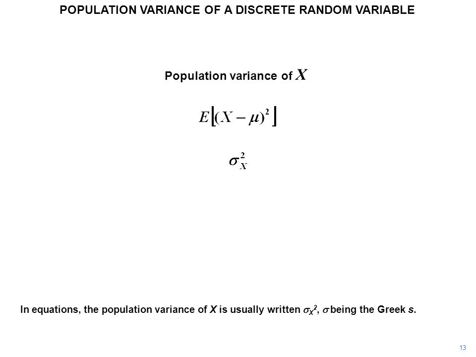 Population variance of X In equations, the population variance of X is usually written  X 2,  being the Greek s.