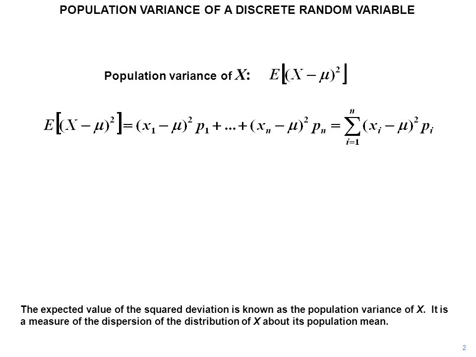 The expected value of the squared deviation is known as the population variance of X. It is a measure of the dispersion of the distribution of X about