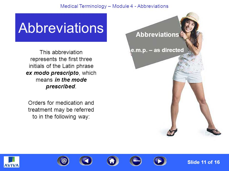 Menu Medical Terminology – Module 4 - Abbreviations This abbreviation represents the first three initials of the Latin phrase ex modo prescripto, which means in the mode prescribed.