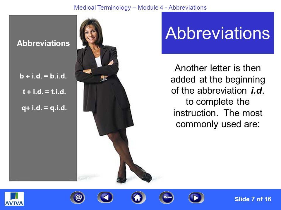 Menu Medical Terminology – Module 4 - Abbreviations Another letter is then added at the beginning of the abbreviation i.d.