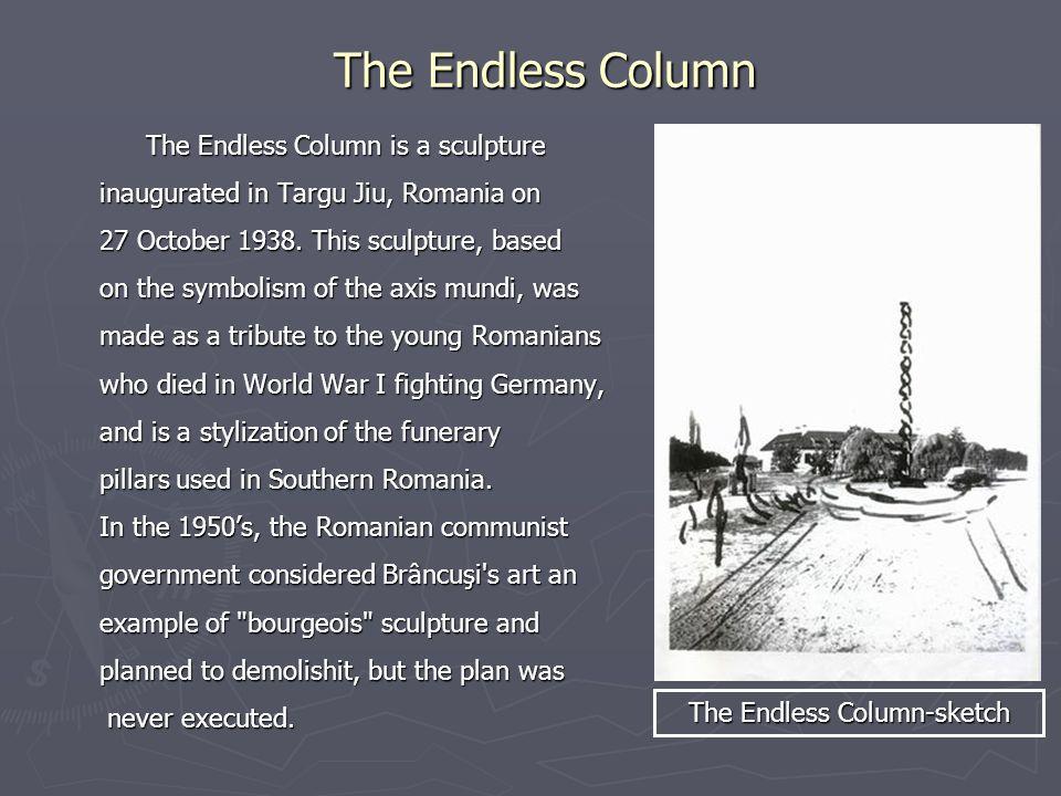 The Endless Column The Endless Column is a sculpture The Endless Column is a sculpture inaugurated in Targu Jiu, Romania on 27 October 1938.