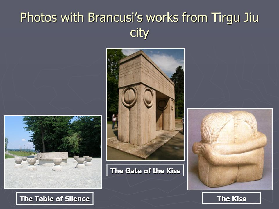 Photos with Brancusi's works from Tirgu Jiu city The Gate of the Kiss The Table of Silence The Kiss