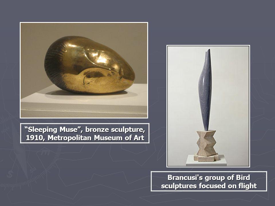 Sleeping Muse , bronze sculpture, 1910, Metropolitan Museum of Art Brancusi s group of Bird sculptures focused on flight