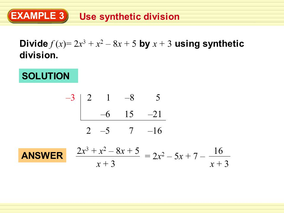 EXAMPLE 4 Factor a polynomial Factor f (x) = 3x 3 – 4x 2 – 28x – 16 completely given that x + 2 is a factor.