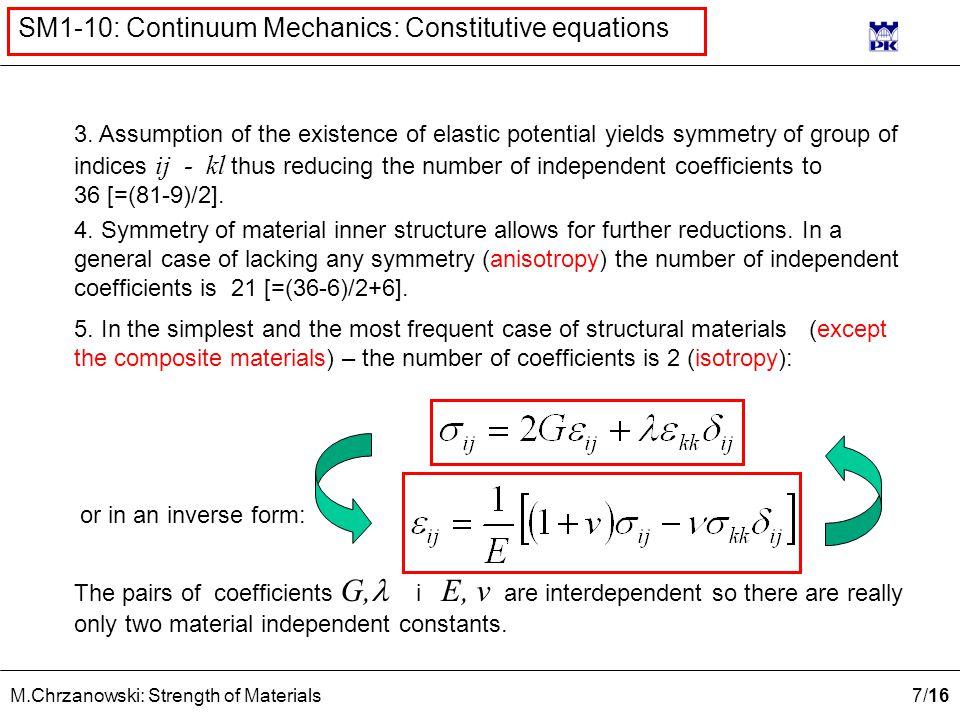 7 /16 M.Chrzanowski: Strength of Materials SM1-10: Continuum Mechanics: Constitutive equations 3. Assumption of the existence of elastic potential yie