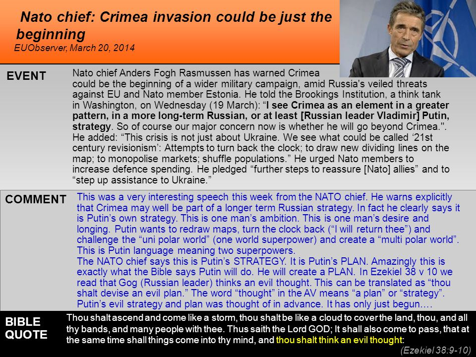 he Nato chief: Crimea invasion could be just the beginning Nato chief Anders Fogh Rasmussen has warned Crimea could be the beginning of a wider military campaign, amid Russia s veiled threats against EU and Nato member Estonia.