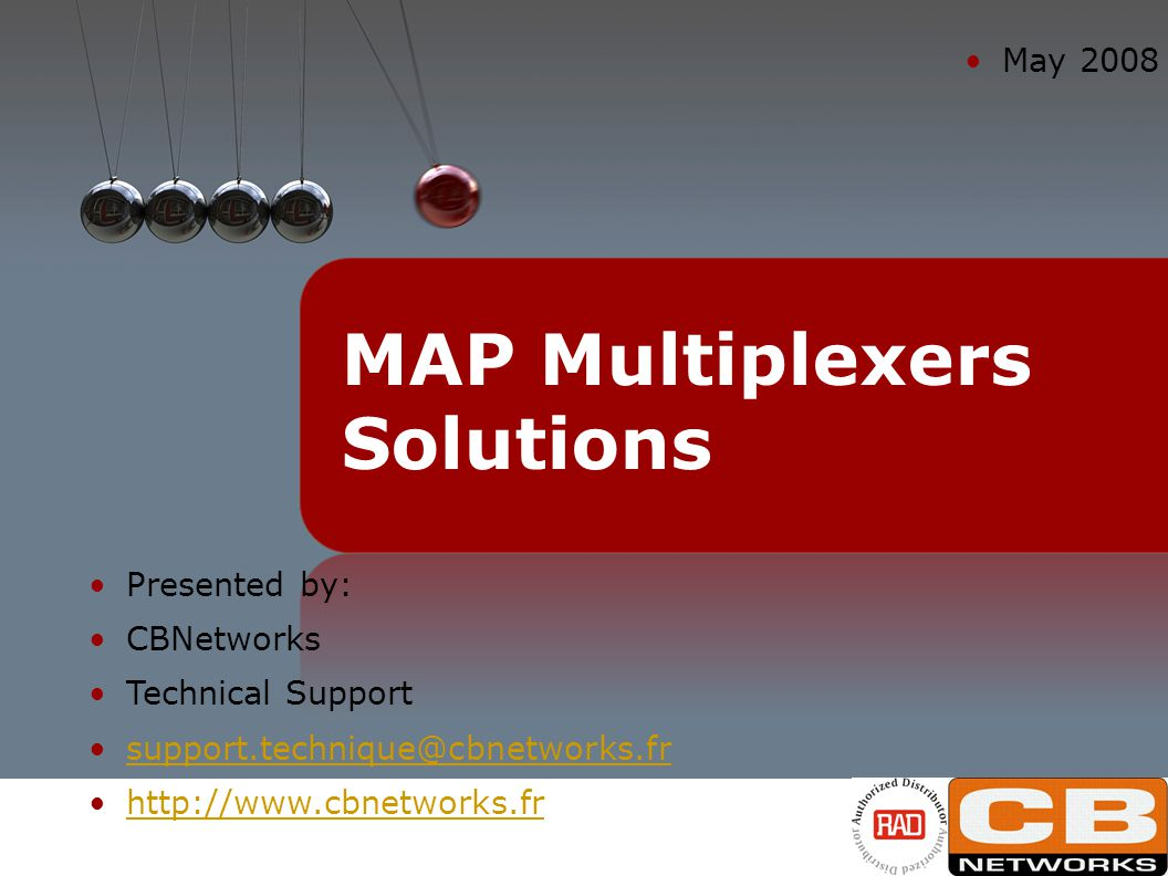 Presented by: CBNetworks Technical Support support.technique@cbnetworks.fr http://www.cbnetworks.fr May 2008 MAP Multiplexers Solutions
